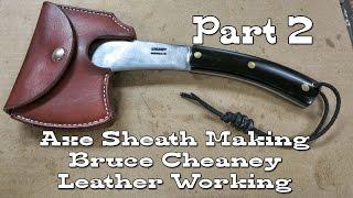 Leather Working - Axe Sheath Making - Part 2 - Bushcraft Axe Sheath - Bruce Cheaney Leathercraft