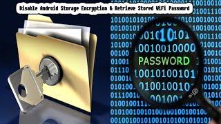 Disable Android Storage Encryption and Retrieve Wifi Password
