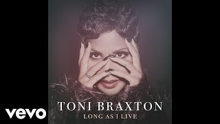Toni Braxton - Long As I Live (Audio)