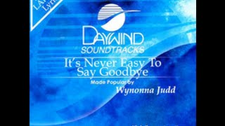 I'm singing!!! :D It's Never Easy To Say Goodbye - Wynonna Judd