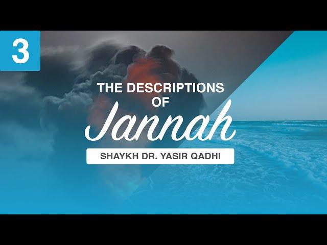 The Descriptions of Jannah   Episode 3: Entering Jannah   Sh. Yasir Qadhi