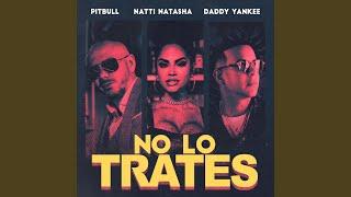 Musik-Video-Miniaturansicht zu No Lo Trates Songtext von Pitbull, Daddy Yankee & Natti Natasha