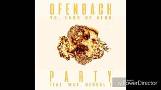 Ofenbach Vs. Lack Of Afro Feat. Wax & Herbal T   PARTY (Extended) (Official Audio)