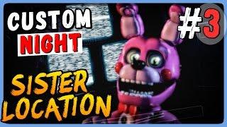 Five Nights at Freddy's: Sister Location ● Custom Night Прохождение #3