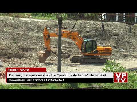 """De luni, începe construcția """"podului de lemn"""" de la Sud"""
