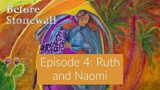 Before Stonewall, Episode 4: The Story of Ruth and Naomi