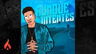 Aunque Intentes (Audio) - Kobi Cantillo  (Video)