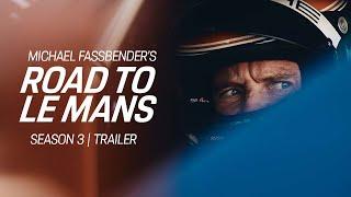 Michael Fassbender: Road to Le Mans – Season 3 Trailer