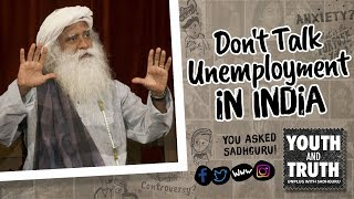 Don't Talk Unemployment in India !! Unplug With Sadhguru