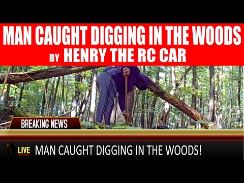 """MAN CAUGHT DIGGING IN THE WOODS by """"HENRY THE RC CAR"""""""