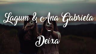 Lagum   Deixa (Letra)  Ft. Ana Gabriela