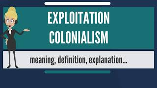 What is EXPLOITATION COLONIALISM? What does EXPLOITATION COLONIALISM mean?