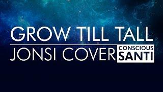 Grow till Tall (Jonsi) Cover - Conscious Santi