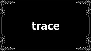 Trace - Meaning and How To Pronounce