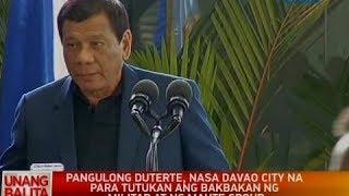 UB: Pang. Duterte, nasa Davao city na para tutukan ang bakbakan ng militar at ng Maute group