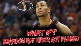 What If - BRANDON ROY Never Got Injured?