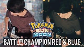 Pokemon Sun & Moon - Champion Red & Blue Battle Music (Guitar Remix)