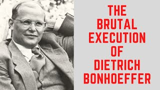The BRUTAL Execution Of Dietrich Bonhoeffer - Resisting The Nazis