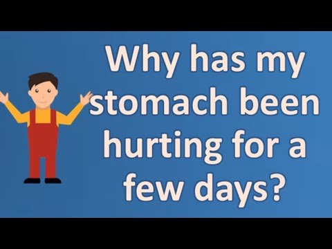 Why has my stomach been hurting for a few days ? | Good Health Channel