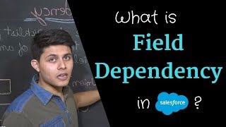 What is Field Dependency in Salesforce and When to use it?