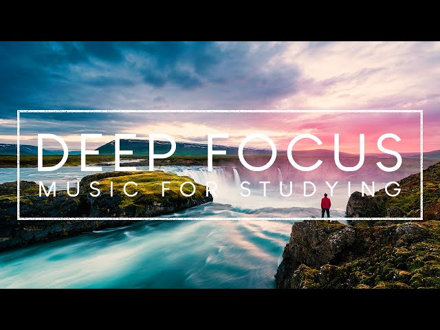 Deep Focus Music 4 Hours Of Ambient Study To Concentrate