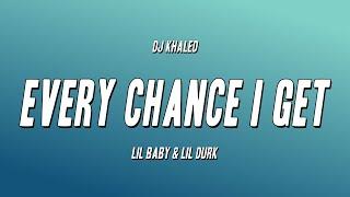 DJ Khaled - EVERY CHANCE I GET ft Lil Baby & Lil Durk (Lyrics)