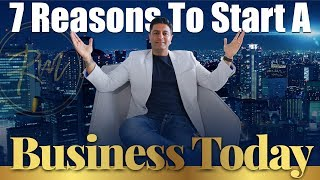 7 Reasons To Start A Business Today