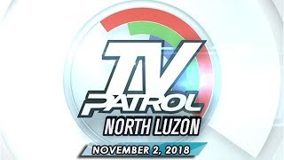TV Patrol North Luzon - November 2, 2018