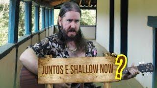 Plantão do Chico: Juntos e Shallow Now???