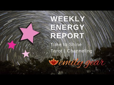 Weekly Energy Report: Time to Shine - Channeling and Tarot