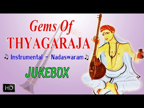 Gems Of Thyagaraja - Nadaswaram - Classical Instrumental - Jukebox