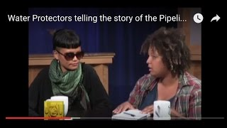 Water Protectors telling the story of the Pipeline Access Protest