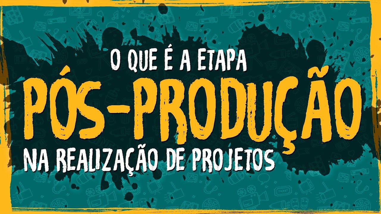 O Que é a Etapa Pós Produção na Realização de Projetos