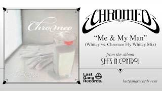 Chromeo - Me & My Man (Whitey vs. Chromeo Fly Whitey Mix)