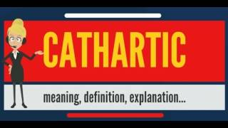 What is CATHARTIC? What does CATHARTIC mean? CATHARTIC meaning, definition & explanation