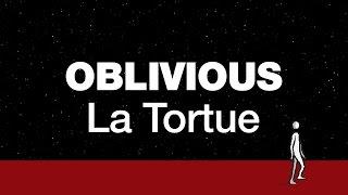 Oblivious - La Tortue