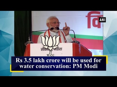 Rs 3.5 lakh crore to be used for water conservation: PM Narendra Modi