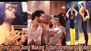 FIRST CLASS : Song Making & Dance Rehearsals Video | Arijit | Varun | kiara | Full Song