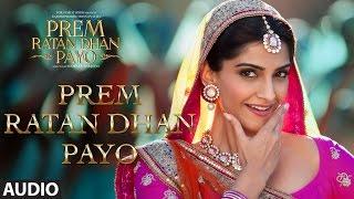 Prem Ratan Dhan Payo Full Song (Audio)   Prem Ratan Dhan Payo   Salman Khan, Sonam Kapoor