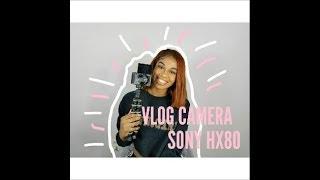 Vlog Camera Sony DSC-HX80 and(Video Test) // I Moriah