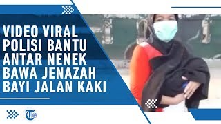 Viral Video Polisi Bantu Antar Nenek yang Jalan Kaki Bawa Jenazah bayi