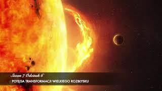 Sezon 7 Odcinek 6 – Potęga transformacji Wielkiego Rozbłysku Słonecznego