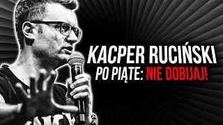 Kacper Ruciński - Po piąte: Nie dobijaj!