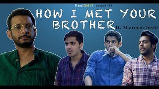 Ladki K Bhai Se Mulakaat ft. Sharman Joshi | How I Met your Brother | Kaashi | RealSHIT