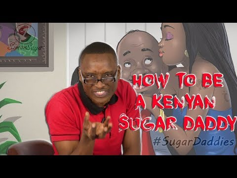 How To be a Kenyan Sugar Daddy