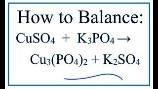 How to Balance CuSO4 + K3PO4 = Cu3(PO4)2 + K2SO4