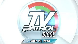 TV Patrol Bicol - July 20, 2018