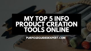 My Top 5 Info-Product Creation Tools Online