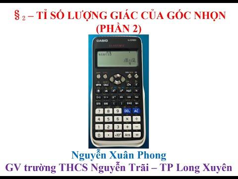 §2. Tỉ số lượng giác của góc nhọn. Hướng dẫn học sinh sử dụng MTCT tìm TSLG hoặc tìm số đo góc biết một TSLG của góc đó.