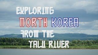 Exploring North Korea From The Yalu River